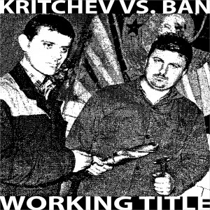 Kritchev Vs Ban - Working Title